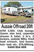 Aussie Offroad 26ft ATM 3,500. Club lounge, Queen size bed, seperate shower & toilet, 2 tv's, 2 lockers, outside BBQ, front load w/mach, tool boxes, twin batt etc. $76,000neg. 0400 524 608