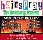 The Broadway Musical Three Performances only 5243339aahc 8pm Friday 24th May 2pm Saturday 25th May 8pm Saturday 25th May Bookings at MECC Phone 49619777 or www.mackaytix.com.au