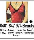 0401 847 974 Beauty Sexy Asian, new to town. Tiny, sexy body, sensual touch.