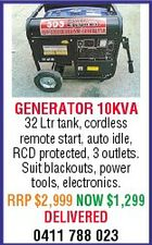 GENERATOR 10KVA 32 Ltr tank, cordless remote start, auto idle, RCD protected, 3 outlets. Suit blackouts, power tools, electronics. RRP $2,999 NOW $1,299 DELIVERED 0411 788 023