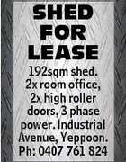 SHED FOR LEASE 192sqm shed. 2x room office, 2x high roller doors, 3 phase power. Industrial Avenue, Yeppoon. Ph: 0407 761 824
