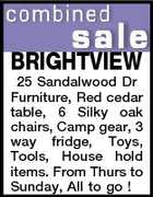 BRIGHTVIEW 25 Sandalwood Dr Furniture, Red cedar table, 6 Silky oak chairs, Camp gear, 3 way fridge, Toys, Tools, House hold items. From Thurs to Sunday, All to go !