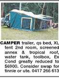 CAMPER trailer, qs bed, XL tent 2nd room, screened annex & tropical roof, water tank, toolbox, Ex Cond greatly reduced to $6900. Consider swap for tinnie or ute. 0417 266 613