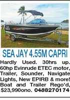 SEA JAY 4.55M CAPRI Hardly Used. 30hrs up. 60hp Evinrude ETEC motor, Trailer, Sounder, Navigate Lights, New EPIRB & more! Boat and Trailer Rego'd, $23,990ono. 0488270174