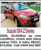 SuzukiSX4ZSeries 2008, 33,000km as new condition, r/rack and many extras FSH, 6 mths REGO, $14,600. Call 0409 642 860