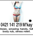0421 141 219 M'kay Asian, amazing hands, full body rub, stress relief.