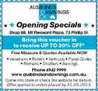 Opening Specials   Shop 8B, Mt Pleasant Plaza, 73 Phillip St. Bring this voucher in to receive UP TO 30% OFF* Free Measure & Quotes Available NOW * Venetians * Rollers * Verticals * Panel Glides * Romans * Shutters * Awnings Phone 4942 9999 www.ausblindsandawnings.com.au. Come into store or check the website for details. Offer applies to orders placed by 31.05.2013.