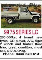 99 75 SERIES LC 280,000ks, 4 brand new tyres, CD player, A/C, tiger 2 winch and timber floor tray, great conditon, must sell, $17,800neg. Phone: 0448 373 614