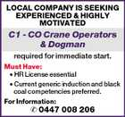 LOCAL COMPANY IS SEEKING EXPERIENCED & HIGHLY MOTIVATED C1 - CO Crane Operators & Dogman required for immediate start. Must Have: * HR License essential * Current generic induction and black coal competencies preferred. For Information:  0447 008 206