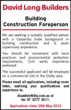 David Long Builders Building Construction Foreperson We are seeking a suitably qualified person with a Carpentry trade background in building construction and 6 years supervisory experience. You should be conversant with local practices and environmental protection requirements. Civil works experience preferred. The successful applicant will be employed on a commercial site in the Dalby area. Please email all applications, including cover letter, outlining your qualifications and experience to: dlaadmin@dlq.com.au or fax 07 3277 3611. Applications close 30th May 2013