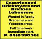 Experienced Bricklayers and Brickies Labourers Wanted in Rocky Gracemere and Yeppoon areas. Full time work Immediate start. P: 0410 590 361