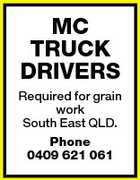 MC TRUCK DRIVERS Required for grain work South East QLD. Phone 0409 621 061