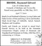 BRODIE, Raymond Edward Late of Golden Beach. Formerly of Brisbane and Townsville. Passed away peacefully on 20th May, 2013. Aged 71 Years Dearly loved Husband of Denise. Loving Father and Father-in-law of Peta and Greg, Calvin and Heather. Much loved Papa of Gabrielle, Jarryd, Samuel, Meghann and Josephine. Family and Friends are invited to attend Ray's Funeral Service to be held at the Hemmant Crematorium Chapel, corner of Hemmant and Tingalpa Road Hemmant on Friday, 24th May 2013, commencing at 1.00 pm.