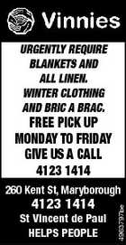 URGENTLY REQUIRE BLANKETS AND ALL LINEN. WINTER CLOTHING AND BRIC A BRAC. FREE PICK UP MONDAY TO FRIDAY GIVE US A CALL 4123 1414 4123 1414 St Vincent de Paul HELPS PEOPLE 4963797be 260 Kent St, Maryborough
