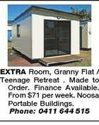 EXTRA Room, Granny Flat / Teenage Retreat . Made to Order. Finance Available. From $71 per week. Noosa Portable Buildings. Phone: 0411 644 515