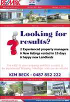 Looking for results? 2 Experienced property managers 6 New listings rented in 10 days 6 happy new Landlords KIM BECK - 0487 852 222 5130239ACHC The KEY to your property portfolio success is an experienced Property Manager with proven results