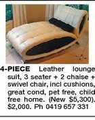 4-PIECE Leather lounge suit, 3 seater + 2 chaise + swivel chair, incl cushions, great cond, pet free, child free home. (New $5,300). $2,000. Ph 0419 657 331