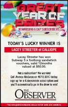 LACEY STREETER of CALLIOPE Lacey Streeter has won Subway 5 x footlong sandwhich vouchers, valid 12months valued at $50.00.