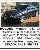 HOLDEN Monaro '03, V2 Series II CV89 120,000km, 4sp auto, 2 doors, custom wheels, still have org wheels in box, rego, rwc, $25,000, 0419 168 172
