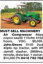 MUST SELL MACHINERY Air Compressor Atlas copco xas50 110cfm 4162 hours, VGC. $8,000. John Deere 5105 2wd 40pto hp tractor. with 6ft Jarrett slasher. 2866hrs, remote, draw bar. 1 owner. $14,000 Ph 0418 792 783