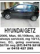 HYUNDAI GETZ 2006, Man, 60,100kms, air, always serviced, reg 10/13, rwc, EC, going overseas, $6750 neg (07) 5478 3318 or 0415 427 293