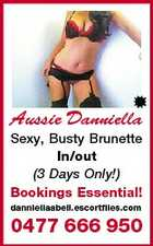 Aussie Danniella Sexy, Busty Brunette In/out (3 Days Only!) Bookings Essential! danniellaabell.escortfiles.com 0477 666 950
