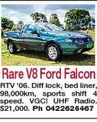 Rare V8 Ford Falcon RTV '06. Diff lock, bed liner, 98,000km, sports shift 4 speed. VGC! UHF Radio. $21,000. Ph 0422626467