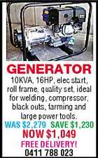 GENERATOR 10KVA, 16HP, elec start, roll frame, quality set, ideal for welding, compressor, black outs, farming and large power tools. WAS $2,279 SAVE $1,230 NOW $1,049 FREE DELIVERY! 0411 788 023