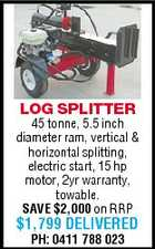 LOG SPLITTER 45 tonne, 5.5 inch diameter ram, vertical & horizontal splitting, electric start, 15 hp motor, 2yr warranty, towable. SAVE $2,000 on RRP $1,799 DELIVERED PH: 0411 788 023