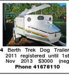 4 Berth Trek Dog Trailer 2011 registered until 1st Nov 2013 $3000 (neg Phone 41678110