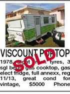 VISCOUNT POPTOP D SOL 1978, Light truck tyres, 3 sgl beds, gas cooktop, gas elect fridge, full annexx, reg 11/13, great cond for vintage, $5000 Phone