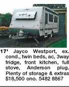 17' Jayco Westport, ex. cond., twin beds, ac, 3way fridge, front kitchen, full stove, Anderson plug. Plenty of storage & extras $18,500 ono. 5482 8867