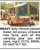 HEAVY duty offroad camper trailer, full annex, x3 brand new tyres, plus all the camping gear you will need, reg'd 07/13, $5500. Ph 0437 917 797.