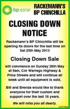 RACKEMANN'S BP CHINCHILLA CLOSING DOWN NOTICE Rackemann's BP Chinchilla will be opening its doors for the last time on Sat 25th May 2013 Closing Down Sale will commence on Sunday 26th May at 9am, Cnr Warrego Highway & Price Streets and will continue all week until all equipment is sold. Bill and Brenda would like to thank everyone for their custom and support over the last 16 years. We will miss you all dearly. 5246756aa