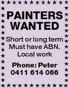 PAINTERS WANTED Short or long term Must have ABN. Local work Phone: Peter 0411 614 066