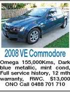 2008 VE Commodore Omega 155,000Kms, Dark blue metallic, mint cond, Full service history, 12 mth warranty, RWC. $13,000 ONO Call 0488 701 710