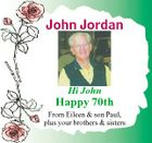 John Jordan Hi John Happy 70th From Eileen & son Paul, plus your brothers & sisters