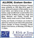 ALLISON, Graham Gordon Of Hervey Bay, formerly of Gladstone. Passed away suddenly on 15th May 2013, aged 72 years. Beloved husband of Bernadette; much loved father and father-in-law of Glen and Kathia, Leigh and Michael. Loved brother and brother-in-law of Mavis and Alan, Hugh and Myra, Malcolm and Phyllis, Donald and Phyllis; dearly loved uncle of their families. Family and friends of Graham are invited to attend his service to be held at the graveside, Polson Garden of Peace Cemetery, Corser Street, Point Vernon, on Monday, 27th May, at 11.30am.