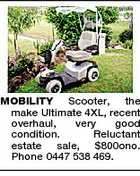 MOBILITY Scooter, the make Ultimate 4XL, recent overhaul, very good condition. Reluctant estate sale, $800ono. Phone 0447 538 469.