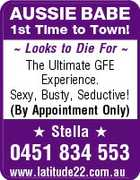 AUSSIE BABE 1st Time to Town!  Looks to Die For  The Ultimate GFE Experience. Sexy, Busty, Seductive! (By Appointment Only)  Stella  0451 834 553 www.latitude22.com.au
