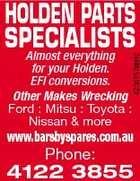4236157abHC HOLDEN PARTS SPECIALISTS Almost everything for your Holden. EFI conversions. Other Makes Wrecking Ford : Mitsu : Toyota : Nissan & more www.barsbyspares.com.au Phone: 4122 3855