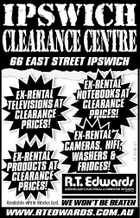 IPSWICH CLEARANCECENTRE 66 EAST STREET IPSWICH EX-RENTAL CAMERAS, HIFI, WASHERS & EX-RENTAL T FRIDGES! PRODUCTS AT CLEARANCE PRICES! RT 4194-QT EX-RENTAL TELEVISIONS AT CLEARANCE PRICES! EX-RENTAL NOTEBOOKS AT CLEARANCE PRICES PRICES! Available while stocks last. WE WON'T BE BEATEN WWW.RTEDWARDS.COM.AU