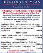 WINNER 2012 REIQ Awards for Excellence Medium Residential Agency of the Year We currently have tenants looking for quality permanent rentals in Noosa and surrounding suburbs. Be part of an award winning team call today for free rent appraisal. NOOSA HEADS Peza Ct Unit - 2 bed, 1 bath, undercover carport, walk to river Available 27th May............................................................... $340p/w Sleepy Hollow Dr House - 3 bed, 1 bath, large shed Available NOW .....................................................................$420p/w NOOSA SOUND Cooran Ct House - 4 bed, 3 bath, DLUG, fully furnished, private jetty Available 30th May ...........................................................$1,100p/w SUNRISE BEACH Southern Cross Pde House - 5 bed, 3 bath, DLUG, pool Available 31st May............................................................... $590p/w Margit Cres Unit - 2 bed, 1 bath, 2 car partly furnished Available NOW .....................................................................$320p/w FOR FREE RENTAL APPRAISAL CALL TODAY 07 5447 3566 or email rentals@dowlingneylan.com.au