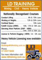 LD TRAINING Mining - Civil - Heavy Vehicle Nationally Recognised Courses Conduct Lifting........................... 4th & 18th June Working at Heights................... 12th & 26th June Confined Space................................... 19th June Forklift Course (HRW)....... 16th, 17th & 18th July Elevating Work Platform (EWP - HRW) ................ ........................................ 24th, 25th & 26th July Licence to Perform Dogging ( HRW) 1st - 5th July Heavy Vehicle Licensing now available Email: bookings@ldtraining.com.au Phone: 07 4987 5648 For more information visit www.ldtraining.com.au