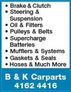 * Brake & Clutch * Steering & Suspension * Oil & Filters * Pulleys & Belts * Supercharge Batteries * Mufflers & Systems * Gaskets & Seals * Hoses & Much More B & K Carparts 4162 4416