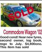 OLD S Commodore Wagon '02 Good cond! Near new tyres, second owner, log book, rego to July. $4,800ono. This item has sold