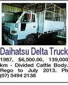Daihatsu Delta Truck 1987, $6,500.00, 139,000 km - Divided Cattle Body. Rego to July 2013. Ph (07) 5494 2138