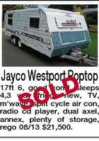 Jayco Westport Poptop D SOL 17ft 6, good cond, sleeps 4,3 way fridge new, TV, m'wave, split cycle air con, radio cd player, dual axel, annex, plenty of storage, rego 08/13 $21,500.