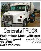Concrete TRUCK Freightliner Maxi with contract, good condition. $66,000. Phone 0417 793 699.