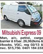 Mitsubishi Express 09 Man, a/c, petrol, cargo barrier & t/bar. 26,962kms & l/books. VGC, reg 02/13 & rwc. $15,750. 0401 184 233
